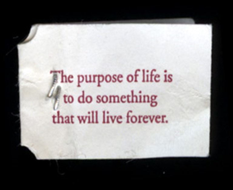 The purpose of life is to do something that will live forever.