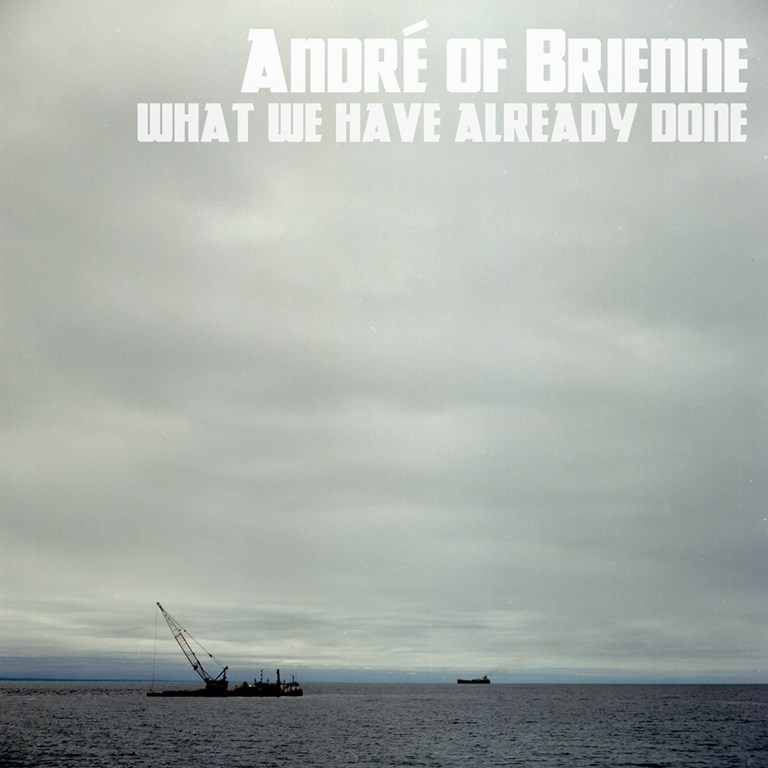 André of Brienne - What We Have Already Done