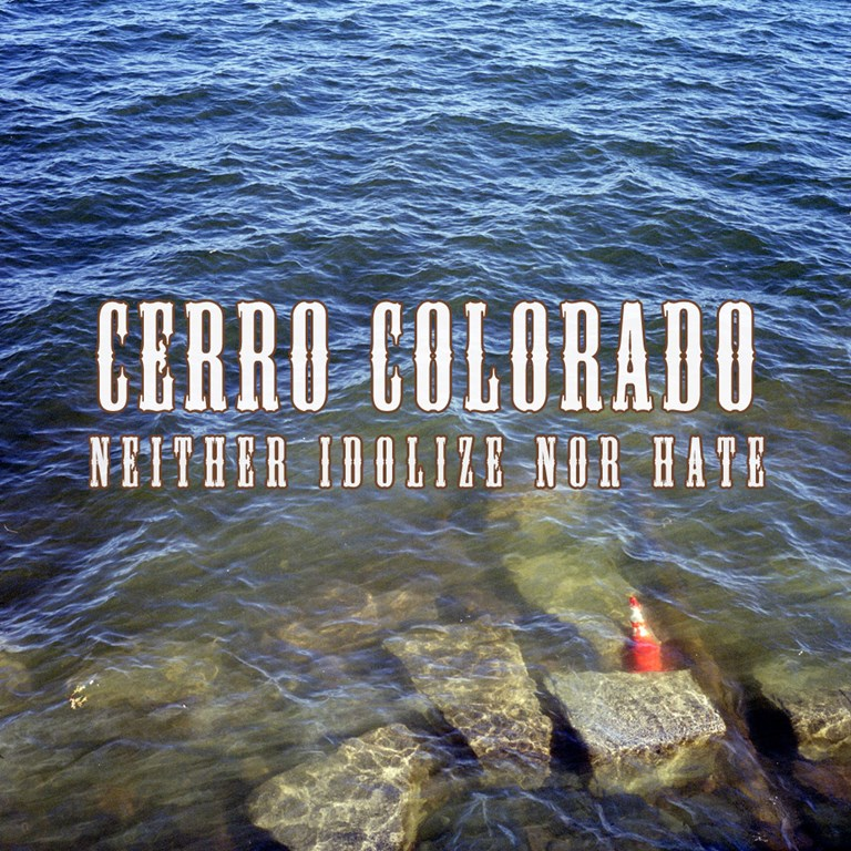 Cerro Colorado - Neither Idolize Nor Hate