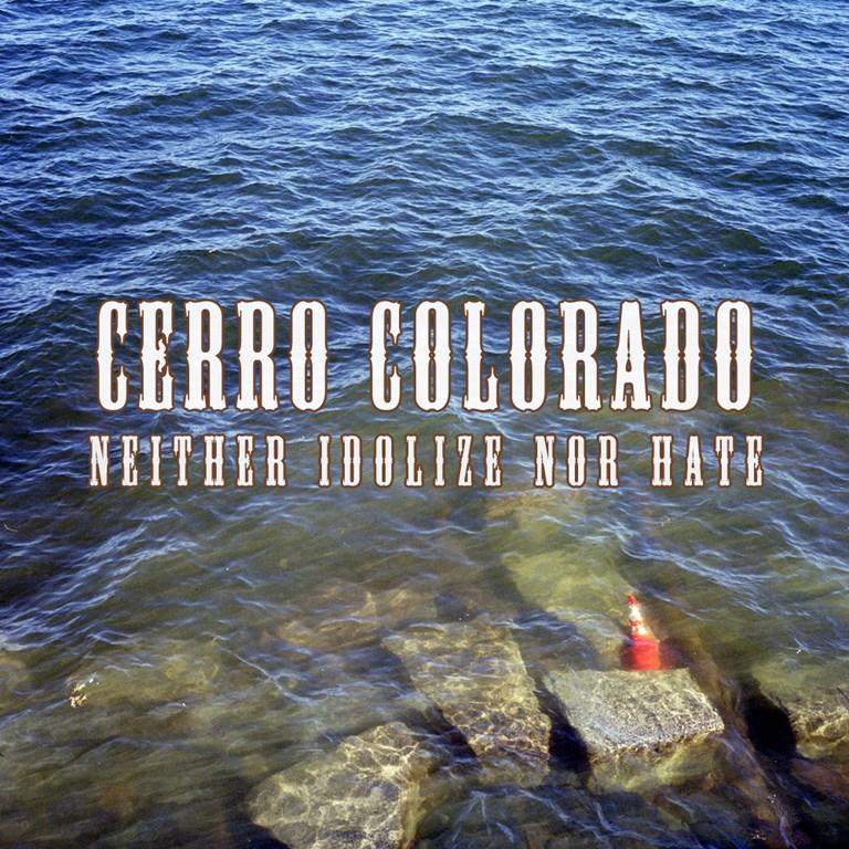 Cerro Colorado - Neither Idolize Nor Hate