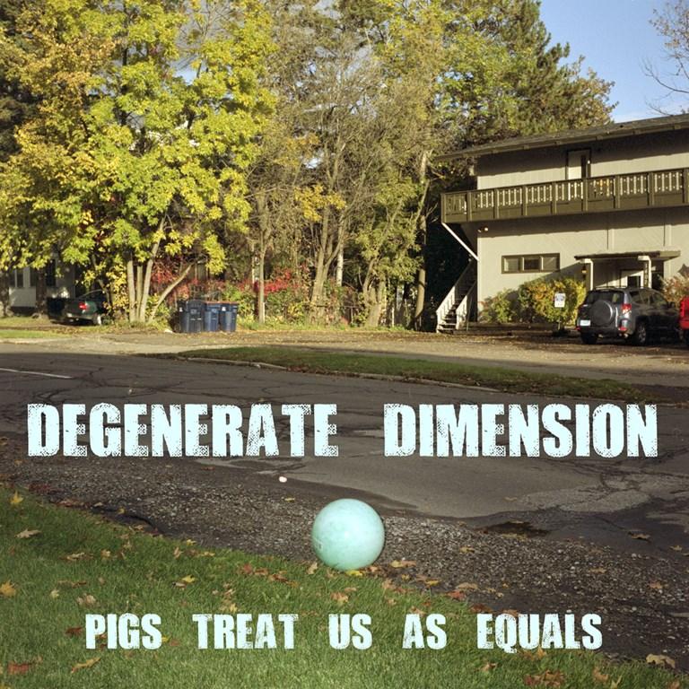 Degenerate Dimension - Pigs Treat Us As Equals
